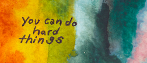 you_can_do_hard_things_3